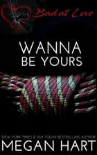 Wanna Be Yours ebook by Megan Hart