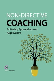 Non-directive Coaching - Attitudes, Approaches and Applications ebook by Bob Thomson