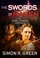 The Swords of Haven - A Hawk & Fisher Omnibus ebook by Simon R. Green