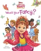 Disney Junior Fancy Nancy: What's Your Fancy? ebook by Krista Tucker, Disney Storybook Art Team