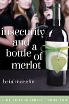 Insecurity and a Bottle of Merlot (Like Sisters #2) ebook by Bria Marche