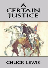 A CERTAIN JUSTICE ebook by Chuck Lewis