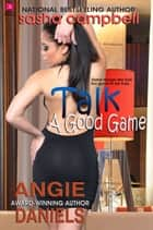 Talk a Good Game ebook by Angie Daniels, Sasha Campbell