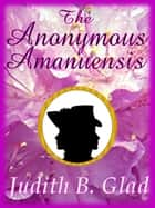 TheAnonymous Amanuensis ebook by Judith B. Glad