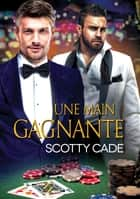 Une main gagnante ebook by Scotty Cade, Cassie Black