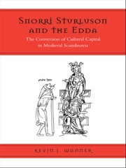 Snorri Sturluson and the Edda - The Conversion of Cultural Capital in Medieval Scandinavia ebook by Kevin Wanner
