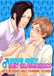 (Yaoi) Boys Only Sex Classroom Hot-Blooded Hole Training, Please! ebook by Reiji Togakushi