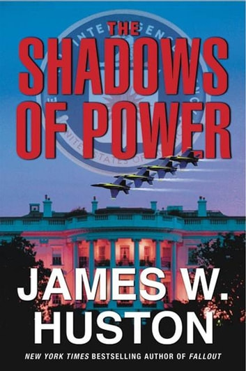The Shadows of Power ebook by James Huston