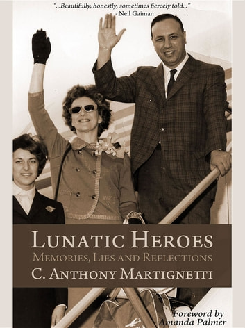 Lunatic Heroes - Memories, Lies and Reflections ebook by C. Anthony Martignetti
