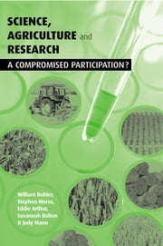 Science Agriculture and Research - A Compromised Participation ebook by Susannah Bolton,Eddie Arthur,William Buhler,Stephen Morse,Judy Mann