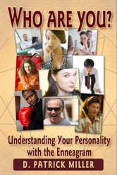 Who Are You? Understanding Your Personality with the Enneagram ebook by D. Patrick Miller