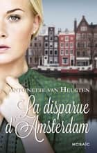 La disparue d'Amsterdam ebook by Antoinette Van Heugten