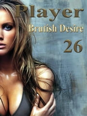 Player 26: Brutish Desire ebook by Leo Brigston