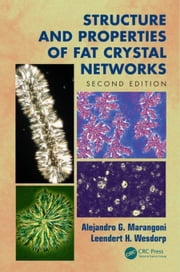 Structure and Properties of Fat Crystal Networks, Second Edition ebook by Marangoni, Alejandro G.