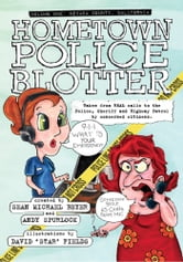 Hometown Police Blotter - Volume One: Nevada County, California ebook by Sean Michael Beyer & Andy Spurlock
