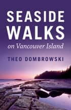 Seaside Walks on Vancouver Island ebook by Theo Dombrowski