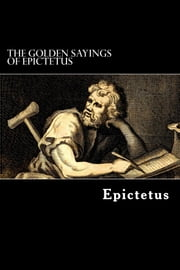 The Golden Sayings of Epictetus ebook by Epictetus