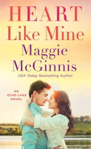 Heart Like Mine - An Echo Lake Novel ebook by Maggie McGinnis