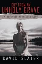 CRY FROM AN UNHOLY GRAVE ebook by David Slater