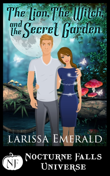 The Lion, The Witch, and The Secret Garden - A Nocturne Falls Universe story ebook by Larissa Emerald