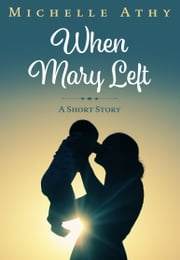 When Mary Left - A Short Story ebook by Michelle Athy