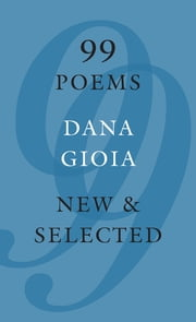 99 Poems - New & Selected ebook by Dana Gioia