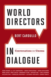 World Directors in Dialogue - Conversations on Cinema ebook by Bert Cardullo