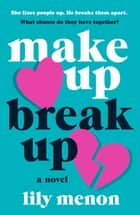 Make Up Break Up - A Novel ebook by Lily Menon