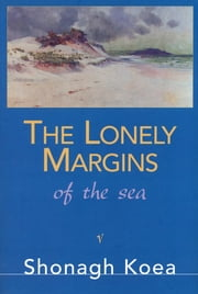 The Lonely Margins of the Sea ebook by Shonagh Koea