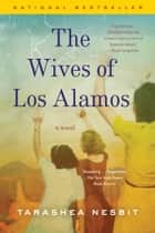 The Wives of Los Alamos ebook by TaraShea Nesbit