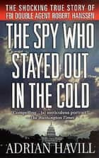 The Spy Who Stayed Out in the Cold ebook by Adrian Havill