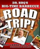 Dr. BBQ's Big-Time Barbecue Road Trip! ebook by Ray Lampe, Dave Dewitt