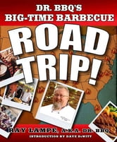 Dr. BBQ's Big-Time Barbecue Road Trip! ebook by Ray Lampe