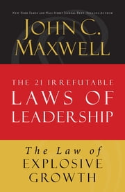 The Law of Explosive Growth - Lesson 20 from The 21 Irrefutable Laws of Leadership ebook by John Maxwell