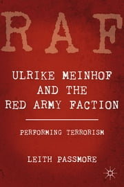 Ulrike Meinhof and the Red Army Faction - Performing Terrorism ebook by Leith Passmore