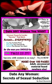Date Any Woman: Secrets of Sexual Seduction ebook by Novel Discoveries
