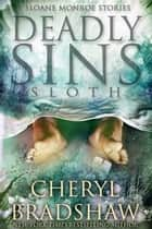 Deadly Sins: Sloth - Sloane Monroe Stories, Book #1 ebook by Cheryl Bradshaw