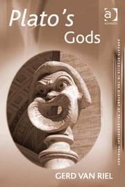 Plato's Gods ebook by Professor Gerd Van Riel,Dr Maria Rosa Antognazza,Professor Carlos Steel,Revd Richard Cross,Professor William Desmond