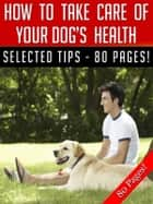 How To Take Care Of Your Dog's Health eBook by Jeannine Hill