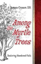 Among the Myrtle Trees ebook by Vanessa Crosson