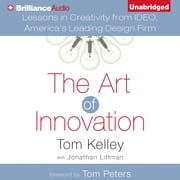 Art of Innovation, The - Lessons in Creativity from IDEO, America's Leading Design Firm audiobook by Tom Kelley, Jonathan Littman