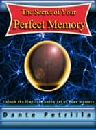 The Secret of Your Perfect Memory ebook by Dante Petrilla