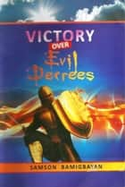 Victory Over Evil Decrees ebook by Pastor Samson Bamigbayan
