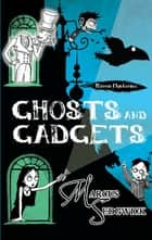 Ghosts and Gadgets - Book 2 ebook by Marcus Sedgwick, Pete Williamson
