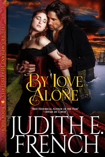 By Love Alone (The Triumphant Hearts Series, Book 4) ebook by Judith E. French