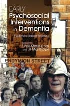 Early Psychosocial Interventions in Dementia - Evidence-Based Practice ebook by Jill Manthorpe, Suzanne Cahill, Bob Woods,...