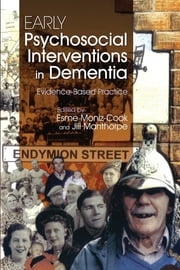 Early Psychosocial Interventions in Dementia - Evidence-Based Practice ebook by Jill Manthorpe,Suzanne Cahill,Bob Woods,Esme Moniz-Cook,Rose-Marie Droes,Hilary Husband,Molly Burnham,Steffi Urbas,Georgina Charlesworth,Manuel Franco,Inge Cantegreil-Kallen,Linda Clare,Myrra Vernooij-Dassen,Richard Cheston,Rabih Chattat,Irene Carr