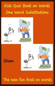 Kids Quiz Book On Words: One Word Substitutions ebook by Sham