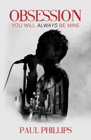 Obsession... You Will Always Be Mine ebook by Paul Phillips