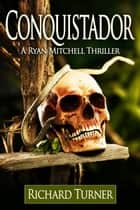 Conquistador ebook by Richard Turner